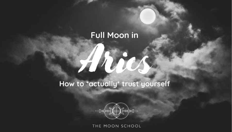 How to *Actually* Trust Yourself – Aries Full Moon (20th Oct 2021)
