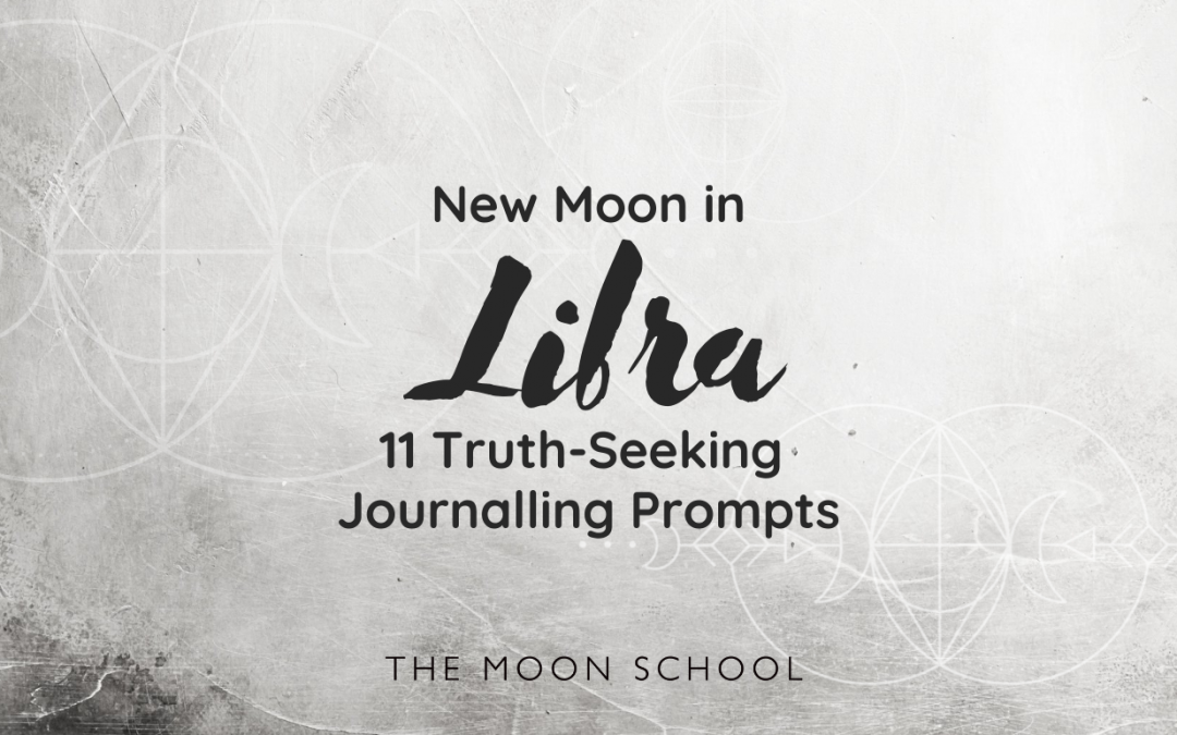 11 Truth-Seeking Journal Prompts for the Libra New Moon (6th October, 2021)